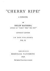 """""""Cherry Ripe!"""": A Romance, Volume 2"""