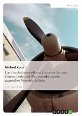Das Geschäftsmodell von Low-Cost Airlines. Unterschiede und Wettbewerbsvorteile gegenüber Network Airlines