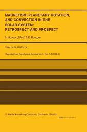 Magnetism, Planetary Rotation, and Convection in the Solar System: Retrospect and Prospect: In Honour of Prof. S.K. Runcorn