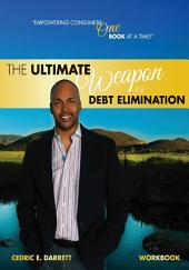 The Ultimate Weapon in Debt Elimination: Unlocking the Secrets in Debt Elimination, Volume 1