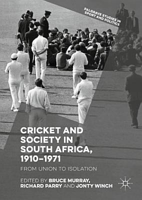Cricket and Society in South Africa  1910   1971 PDF