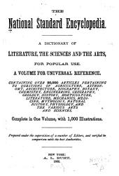 The National Standard Encyclopedia: A Dictionary of Literature, the Sciences and the Arts, for Popular Use. A Volume for Universal Reference Containing Over 20,000 Articles ... with 1,000 Illustrations