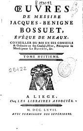 Oeuvres de ... Jacques-Benigne Bossuet, évêque de Meaux ...: tome huitieme, Volume13