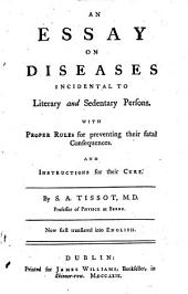 An essay on diseases incidental to literary and sedentary persons. With proper rules for preventing their fatal consequences. And instructions for their cure ... Now first translated into English