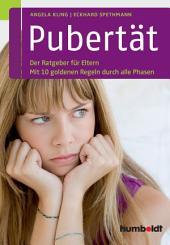 Pubertät: Der Ratgeber für Eltern. Mit 10 goldenen Regeln durch alle Phasen, Ausgabe 2