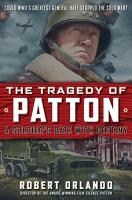 THE TRAGEDY OF PATTON A Soldier s Date With Destiny PDF