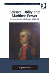 Science, Utility and Maritime Power: Samuel Bentham in Russia, 1779-91