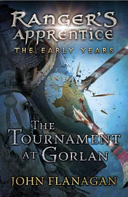 The Tournament at Gorlan  Ranger s Apprentice  The Early Years Book 1  PDF