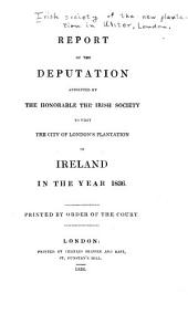 Report of the Deputation Appointed by the Honorable the Irish Society to Visit the City of London's Plantation in Ireland in the Year 1836