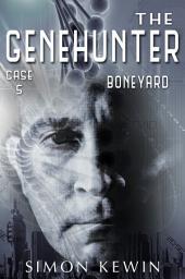 Boneyard: The Genehunter, Case 5