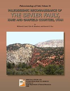 Paleoseismic Reconnaissance of the Sevier Fault  Kane and Garfield Counties  Utah Book