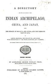 A Directory for the Navigation of the Indian Archipelago, China, and Japan: From the Straits of Malacca and Sunda, and the Passages East of Java to Canton, Shanghai, the Yellow Sea, and Japan, with Descriptions of the Winds, Monsoons, and Currents, and General Instructions for the Various Channels, Harbours, Etc