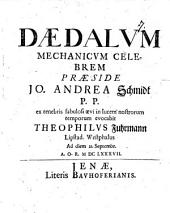 Daedalus mechanicus celeber, e tenebris fabulosi aevi in lucem nostror. temporum evocatus