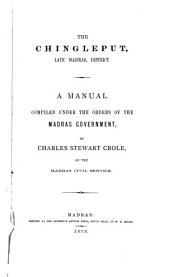 The Chingleput, Late Madras, District: A Manual Compiled Under the Orders of the Madras Government
