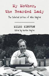My Mother, the Bearded Lady: The Selected Letters of Miles Kington