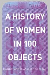 A History Of Women In 100 Objects Book PDF