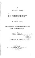 The Works of John C  Calhoun  A disquisition on government and A discourse on the Constitution and government of the United States PDF