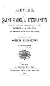 Œuvres de Saint-Simon & d'Enfantin: précédées de deux notices historiques et publiées par les membres du conseil institué par Enfantin pour l'exécution de ses dernières volontés ..., Volumes7à9