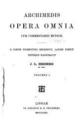 Archimedis Opera omnia: cum commentariis Eutocii, Volume 1