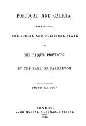 Portugal and Gallicia: With a Review of the Social and Political State of the Basque Provinces