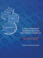 A MEASUREMENT FRAMEWORK FOR SOFTWARE PROJECTS: A Generic and Practical Goal-Question-Metric(GQM) based approach.