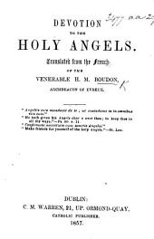 Devotion to the Holy Angels. Translated from the French, etc