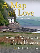 A Map of Love: Around Wales with Dylan Thomas