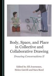 Body  Space  and Place in Collective and Collaborative Drawing PDF