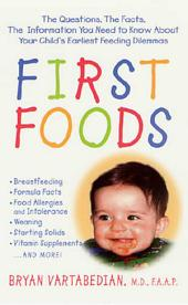 First Foods: The Questions, the Facts, the Information You Need to Know about Your Child's Earliest Feeding Dilemmas