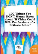 100 Things You Don't Wanna Know about If Chins Could Kill