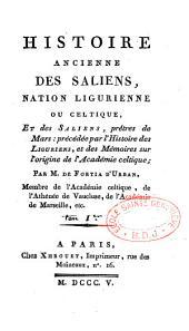 Histoire ancienne des Saliens, nation ligurienne ou celtique, et des Saliens, prêtres de Mars, précédée par l'histoire des Liguriens et des mémoires sur l'origine de l'Académie celtique