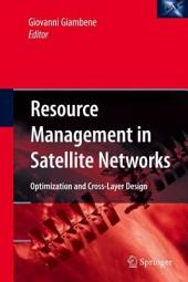 Resource Management in Satellite Networks: Optimization and Cross-Layer Design
