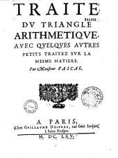 Traité du triangle arithmétique, avec quelques autres petits traitez sur la mesme matiere Par Monsieur Pascal