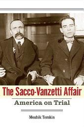 The Sacco-Vanzetti Affair: America on Trial