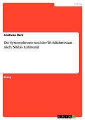 Die Systemtheorie und der Wohlfahrtsstaat nach Niklas Luhmann