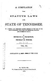 A Compilation of the Statute Laws of the State of Tennessee: Of a General and Permanent Nature : Compiled on the Basis of the Code of Tennessee : with Notes and References, Including Acts of Session of 1870-'71, Volume 3