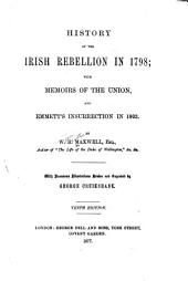 History of the Irish Rebellion in 1798: With Memoirs of the Union, and Emmett's Insurrection in 1803