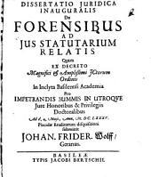 Dissertatio iuridica inauguralis de forensibus ad ius statutarium relatis
