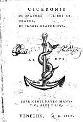 Ciceronis De Oratore Libri III. Orator, De Claris Oratoribvs