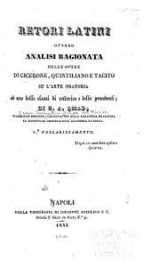 Retori latini ovvero Analisi ragionata delle opere di Cicerone: Quintiliano e Tacito su l'arte oratoria, ad uso delle classi di rettorica e delle precedenti