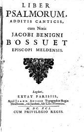 Liber psalmorum, additis canticis, cum notis Jacobi Benigni Bossuet