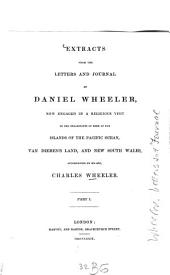 Extracts from the Letters and Journal of Daniel Wheeler Now Engaged in a Religious Visit to the Inhabitants of Some of the Islands of the Pacific Ocean, Van Dieman's Land, and New South Wales: Volume 1