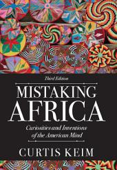 Mistaking Africa: Curiosities and Inventions of the American Mind, Edition 3