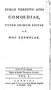 Terence's Comedies: Translated Into English, Together with the Original Latin, from the Best Editions, on the Opposite Pages : Also Critical and Explanatory Notes to which is Prefixed a Dissertation on the Life and Writings of Terence : Containing an Enquiry Into the Rise and Progress of Dramatic Poetry in Greece and Rome, with Remarks on the Comic Measure, Volume 1