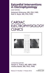 Epicardial Interventions In Electrophysiology An Issue Of Cardiac Electrophysiology Clinics E Book Book PDF