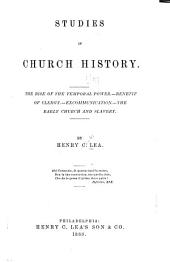 Studies in Church History: The Rise of the Temporal Power.--Benefit of Clergy.--Excommunication.--The Early Church and Slavery