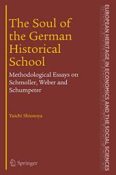 The Soul of the German Historical School: Methodological Essays on Schmoller, Weber and Schumpeter