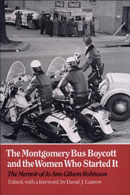 The Montgomery Bus Boycott and the Women Who Started It: The Memoir of Jo Ann Gibson Robinson