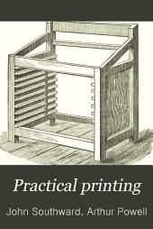 Practical Printing: A Handbook of the Art of Typography
