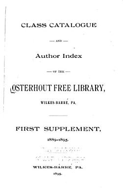 Class Catalogue and Author Index of the Osterhout Free Library  Wilkes Barre  Pa  1889 PDF